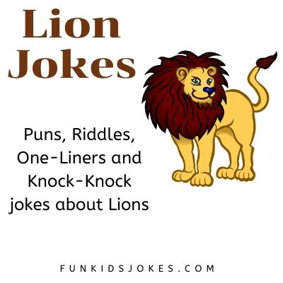 Funny Lion Jokes for kids, teachers and parents.